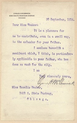 Rosalie, Charles Wacker's only daughter presented a calendar of well wishes to her father on his birthday in 1916. The project began in 1914, when Rosalie contacted 365 of her father's friends, asking each to submit a postcard - one for every day of the year - expressing their thoughts about him. Shown here is the postcard submitted by Cyrus H. McCormack, president of the International Harvester Company.